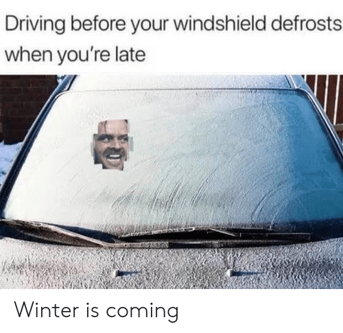 Youre Late: Driving before your windshield defrosts  when you're late Winter is coming