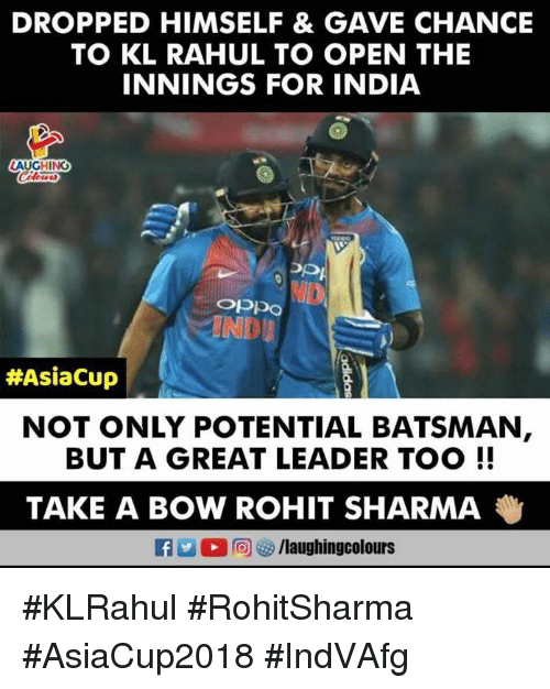India, Indianpeoplefacebook, and Rohit Sharma: DROPPED HIMSELF & GAVE CHANCIE  TO KL RAHUL TO OPEN THE  INNINGS FOR INDIA  AUGHING  OPpo  #AsiaCup    NOT ONLY POTENTIAL BATSMAN  BUT A GREAT LEADER TOO!!  TAKE A BOW ROHIT SHARMA  f/laughingcolours #KLRahul #RohitSharma #AsiaCup2018 #IndVAfg