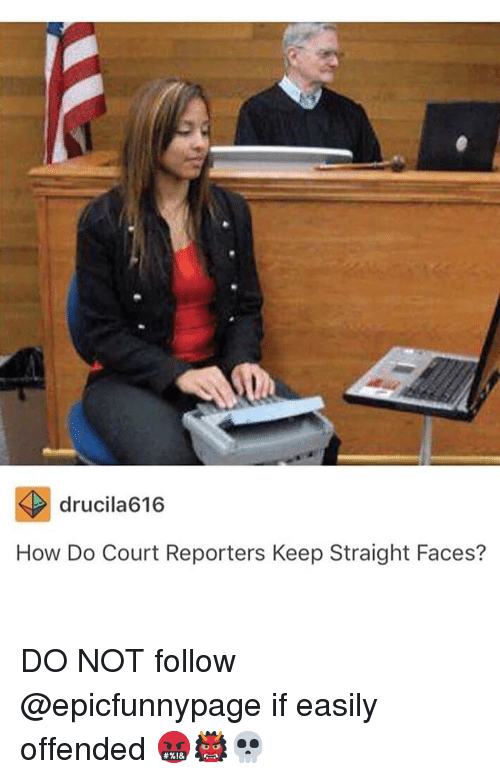 Court Reporters: drucila616  How Do Court Reporters Keep Straight Faces? DO NOT follow @epicfunnypage if easily offended 🤬👹💀