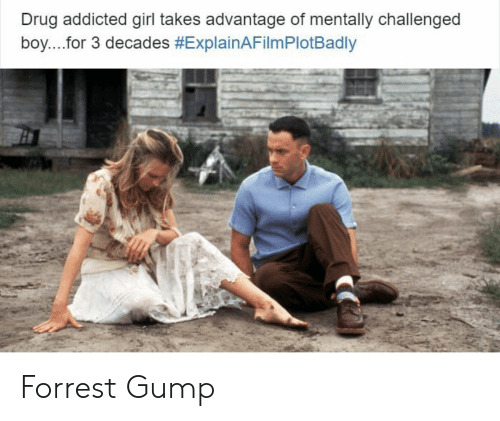 Explain a Film Plot Badly: Drug addicted girl takes advantage of mentally challenged  boy for 3 decades Forrest Gump
