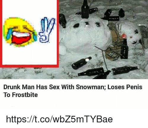 Drunk Man: Drunk Man Has Sex With Snowman; Loses Penis  To Frostbite https://t.co/wbZ5mTYBae