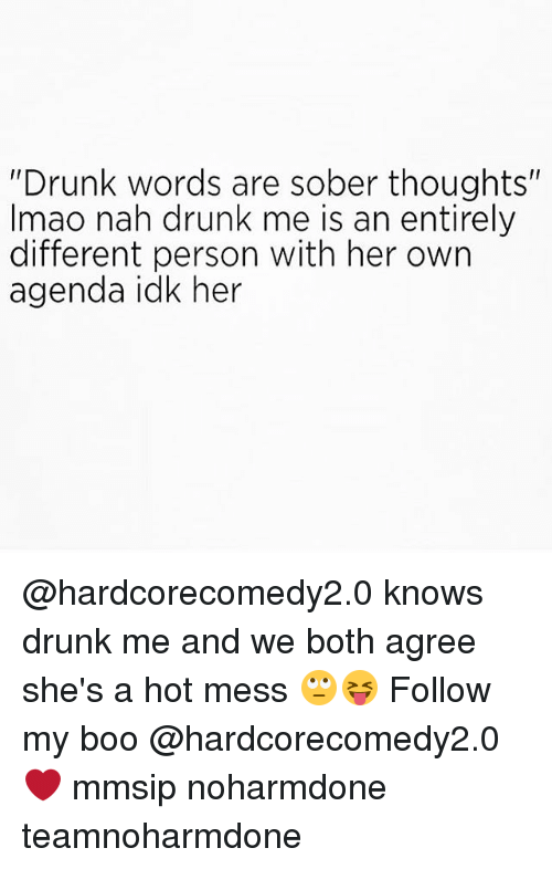 """booed: """"Drunk words are sober thoughts""""  Imao nah drunk me is an entirely  different person with her own  agenda idk her @hardcorecomedy2.0 knows drunk me and we both agree she's a hot mess 🙄😝 Follow my boo @hardcorecomedy2.0 ❤ mmsip noharmdone teamnoharmdone"""