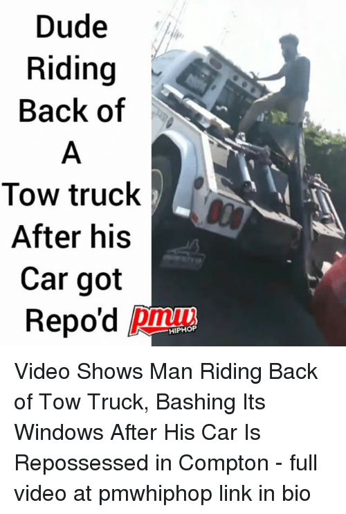 Gotted: Dude  Riding  Back of  Tow truck  After his  Car got  Repo'd pi  HIPHOP Video Shows Man Riding Back of Tow Truck, Bashing Its Windows After His Car Is Repossessed in Compton - full video at pmwhiphop link in bio