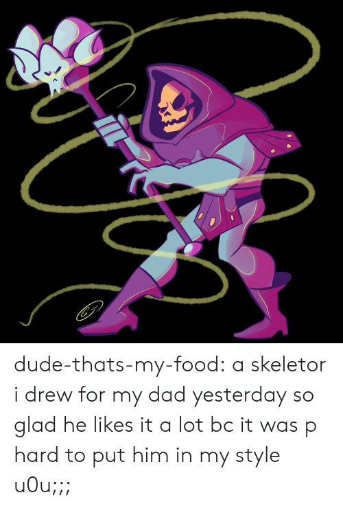 Dad, Dude, and Food: dude-thats-my-food:  a skeletor i drew for my dad yesterday so glad he likes it a lot bc it was p hard to put him in my style u0u;;;
