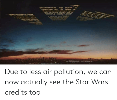 wars: Due to less air pollution, we can now actually see the Star Wars credits too