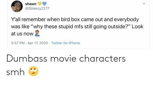 SMH: Dumbass movie characters smh 🙄
