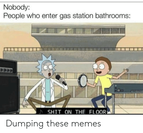 These: Dumping these memes
