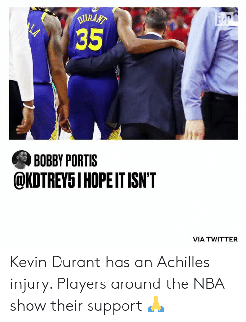 Bobby Portis, Kevin Durant, and Nba: DURAAT  LA  35  BOBBY PORTIS  @KDTREY5I HOPEIT ISN'T  VIA TWITTER Kevin Durant has an Achilles injury. Players around the NBA show their support 🙏