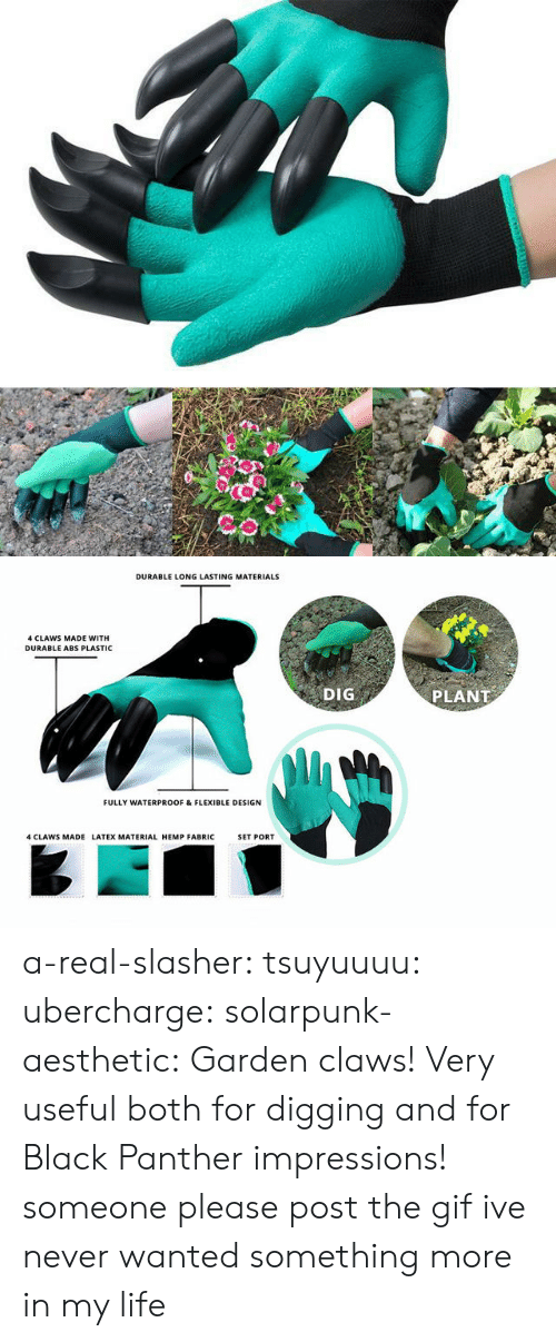 Black Panther: DURABLE LONG LASTING MATERIALS  4 CLAWS MADE WITH  DURABLE ABS PLASTIC  DIG  PLANT  FULLY WATERPROOF & FLEXIBLE DESIGN  4 CLAWS MADE LATEX MATERIAL HEMP FABRIC  SET PORT a-real-slasher:  tsuyuuuu:  ubercharge:  solarpunk-aesthetic: Garden claws! Very useful both for digging and for Black Panther impressions! someone please post the gif    ive never wanted something more in my life