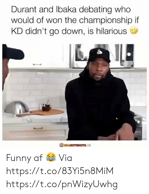 Championship: Durant and lbaka debating who  would of won the championship if  KD didn't go down, is hilarious  RAHOTEHOTSUS Funny af 😂  Via https://t.co/83Yi5n8MiM https://t.co/pnWizyUwhg
