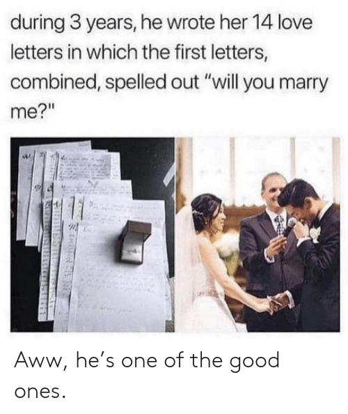 """Love Letters: during 3 years, he wrote her 14 love  letters in which the first letters,  combined, spelled out """"will you marry  me?"""" Aww, he's one of the good ones."""