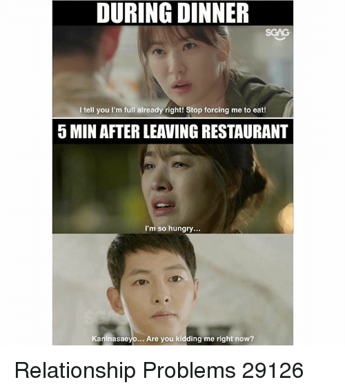 Im So Hungry: DURING DINNER  SGAG  I tell you l'm full already right! Stop forcing me to eat!  5 MIN AFTER LEAVING RESTAURANT  I'm so hungry...  Kaninasaeyo... Are you kidding me right now? Relationship Problems 29126