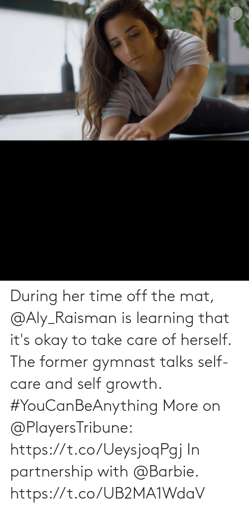 take care: During her time off the mat, @Aly_Raisman is learning that it's okay to take care of herself.  The former gymnast talks self-care and self growth. #YouCanBeAnything  More on @PlayersTribune: https://t.co/UeysjoqPgj  In partnership with @Barbie. https://t.co/UB2MA1WdaV