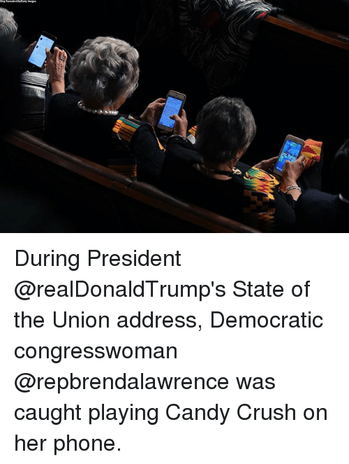 Candy Crush: During President @realDonaldTrump's State of the Union address, Democratic congresswoman @repbrendalawrence was caught playing Candy Crush on her phone.