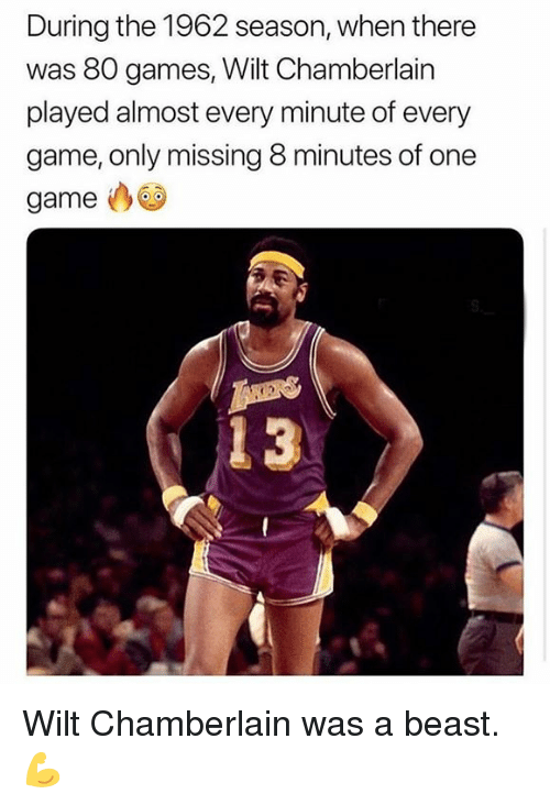 One Game: During the 1962 season, when there  was 80 games, Wilt Chamberlain  played almost every minute of every  game, only missing 8 minutes of one  game Wilt Chamberlain was a beast. 💪