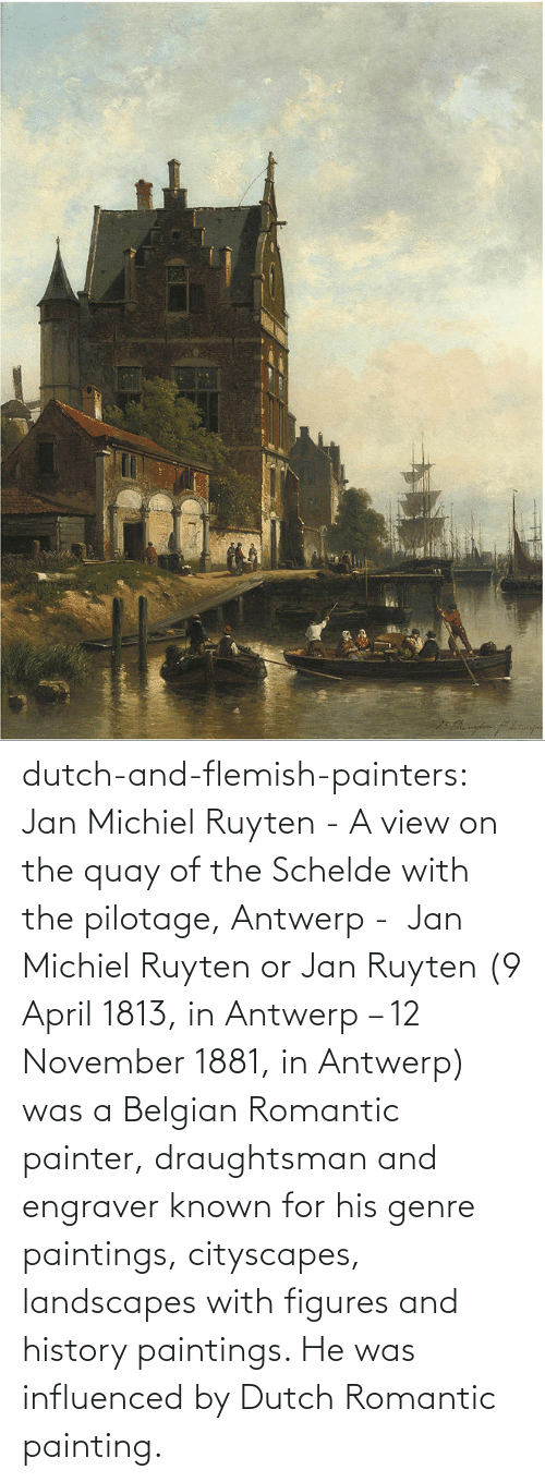 Paintings: dutch-and-flemish-painters: Jan Michiel Ruyten - A view on the quay of the Schelde with the pilotage, Antwerp -  Jan Michiel Ruyten or Jan Ruyten (9 April 1813, in Antwerp – 12 November 1881, in Antwerp) was a Belgian Romantic painter, draughtsman and engraver known for his genre paintings, cityscapes, landscapes with figures and history paintings. He was influenced by Dutch Romantic painting.