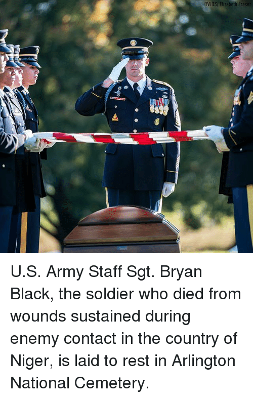 niger: DvIDS/  Eizabeth  Fra U.S. Army Staff Sgt. Bryan Black, the soldier who died from wounds sustained during enemy contact in the country of Niger, is laid to rest in Arlington National Cemetery.