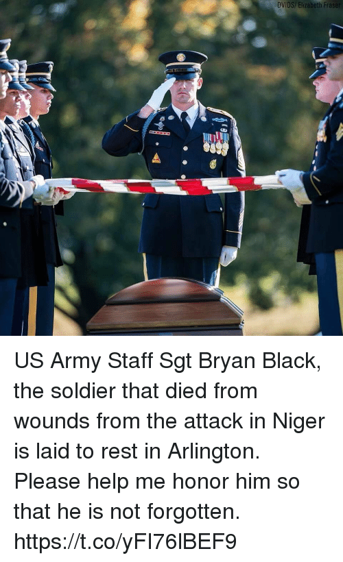 niger: DVIDS/ Elizabeth Fra  I1 US Army Staff Sgt Bryan Black, the soldier that died from wounds from the attack in Niger is laid to rest in Arlington. Please help me honor him so that he is not forgotten. https://t.co/yFI76lBEF9