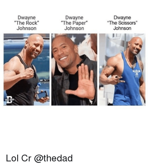 "Lol, Memes, and The Rock: Dwayne  The Rock  Johnson  Dwayne  ""The Paper  Johnson  Dwayne  The Scissors  Johnson Lol Cr @thedad"