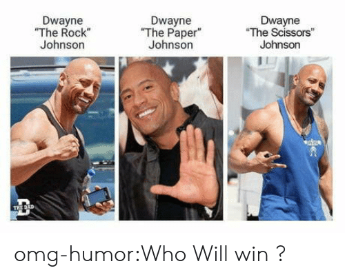 "Rock Johnson: Dwayne  ""The Rock""  Johnson  Dwayne  The Paper""  Johnson  Dwayne  The Scissors""  Johnson omg-humor:Who Will win ?"