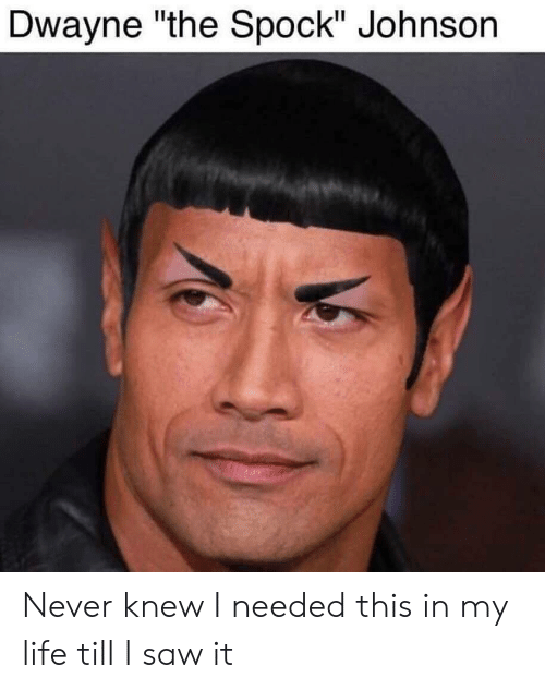 """Life, Saw, and Spock: Dwayne """"the Spock"""" Johnson Never knew I needed this in my life till I saw it"""