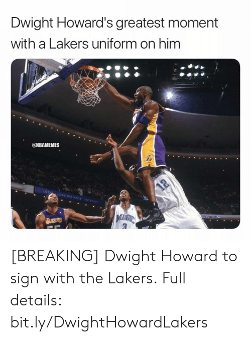 Nbamemes: Dwight Howard's greatest moment  with a Lakers uniform on him  @NBAMEMES  LOCAL LONG DISTANCE NTERNET  12  TAKERS [BREAKING] Dwight Howard to sign with the Lakers.  Full details: bit.ly/DwightHowardLakers