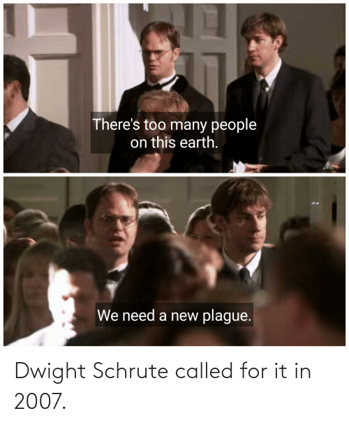Schrute: Dwight Schrute called for it in 2007.