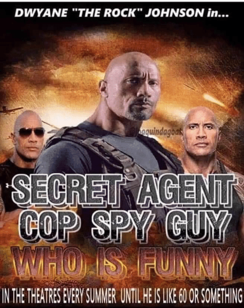 "The Rock: DWYANE ""THE ROCK"" JOHNSON in...  nguindagoas  SECRET AGENT  COP SPY GUY  MTHO IS FUNNY  IN THE THEATRES EVERY SUMER UNTIL HE IS LIE 0 OR SOMETHING"