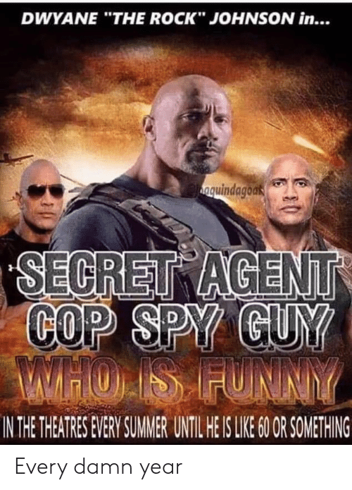"The Rock: DWYANE ""THE ROCK"" JOHNSON in...  nquindagoak  SECRET AGENT  COP SPY GUY  WHOIS FUNNY  IN THE THEATRES EVERY SUMMER UNTIL HE IS LIE 6O OR SOMETHING Every damn year"