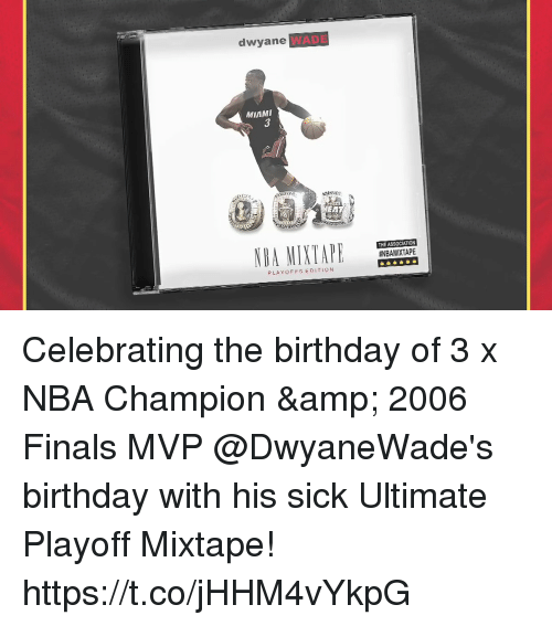 Birthday, Dwyane Wade, and Finals: dwyane  WADE  MINMI  HER  NBAMIXTAPE  #NBAMIXTAPE  PLAYOFFS EDITION Celebrating the birthday of 3 x NBA Champion & 2006 Finals MVP @DwyaneWade's birthday with his sick Ultimate Playoff Mixtape! https://t.co/jHHM4vYkpG