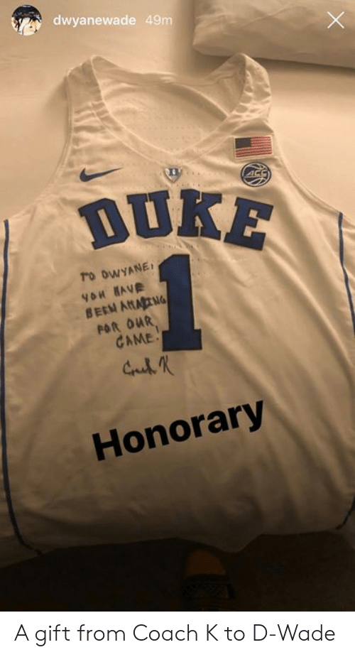 Been, Coach, and Coach K: dwyanewade 49m  ro 0wyANE  BEEN ANAING  POR ouR  CAME  Honorary A gift from Coach K to D-Wade