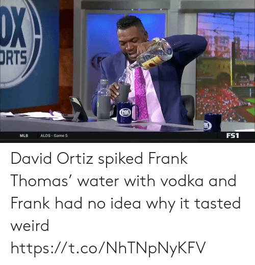 MLB: DX  DRTS  FOX  PORTS  FS1  ALDS Game 5  MLB David Ortiz spiked Frank Thomas' water with vodka and Frank had no idea why it tasted weird https://t.co/NhTNpNyKFV