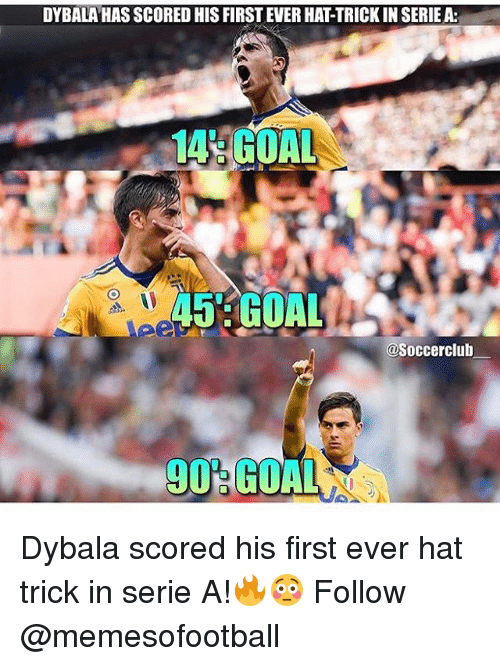 serie a: DYBALA HAS SCORED HIS FIRST EVER HAT-TRICK IN SERIE A:  14 GOAL  45 GOAL  @Soccerclub  90 GOAL Dybala scored his first ever hat trick in serie A!🔥😳 Follow @memesofootball