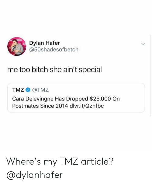 Girl Memes: Dylan Hafer  @50shadesofbetch  me too bitch she ain't special  TMZ @TMZ  Cara Delevingne Has Dropped $25,000 On  Postmates Since 2014 dlvr.it/Qzhfbc Where's my TMZ article? @dylanhafer