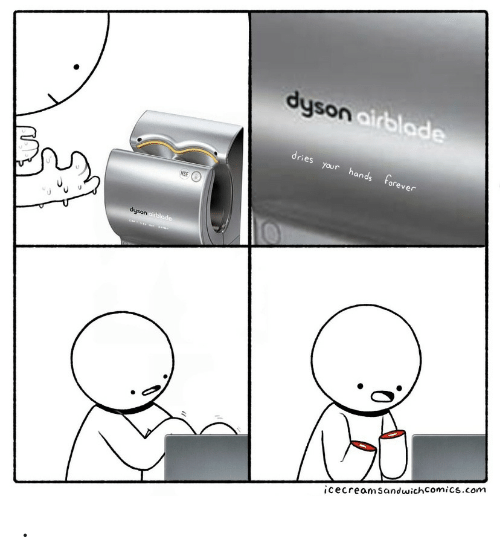 nsf: dyson airblade  dries your hands forever  NSF  dyson oirblade  icecreamsandwich Comics.com .