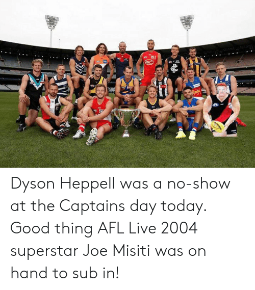 superstar: Dyson Heppell was a no-show at the Captains day today.   Good thing AFL Live 2004 superstar Joe Misiti was on hand to sub in!