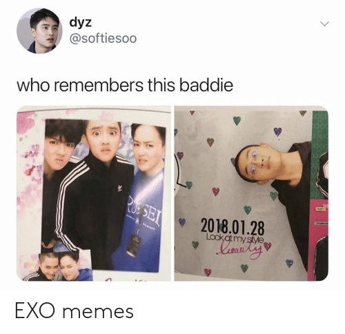 Memes, Exo, and Who: dyz  @softiesoo  who remembers this baddie  WE  RUSSET  Phe  2018.01.28  Lookat my style EXO memes