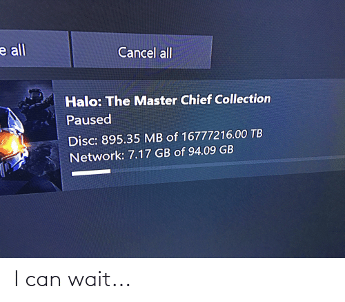 Chief Collection: e all  Cancel all  Halo: The Master Chief Collection  Paused  Disc: 895.35 MB of 16777216.00 TB  Network: 7.17 GB of 94.09 GB I can wait...