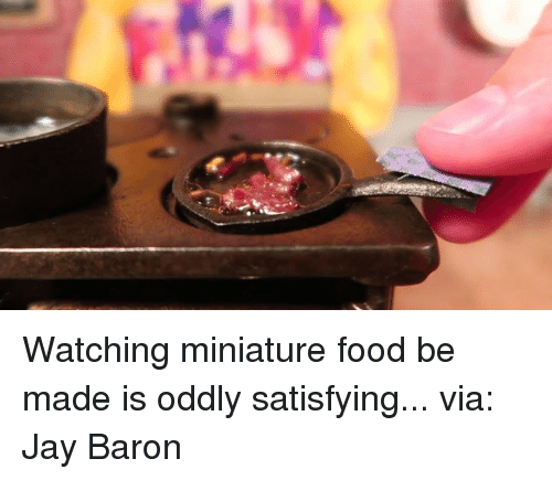 Oddly Satisfying: e_ar Watching miniature food be made is oddly satisfying...   via: Jay Baron