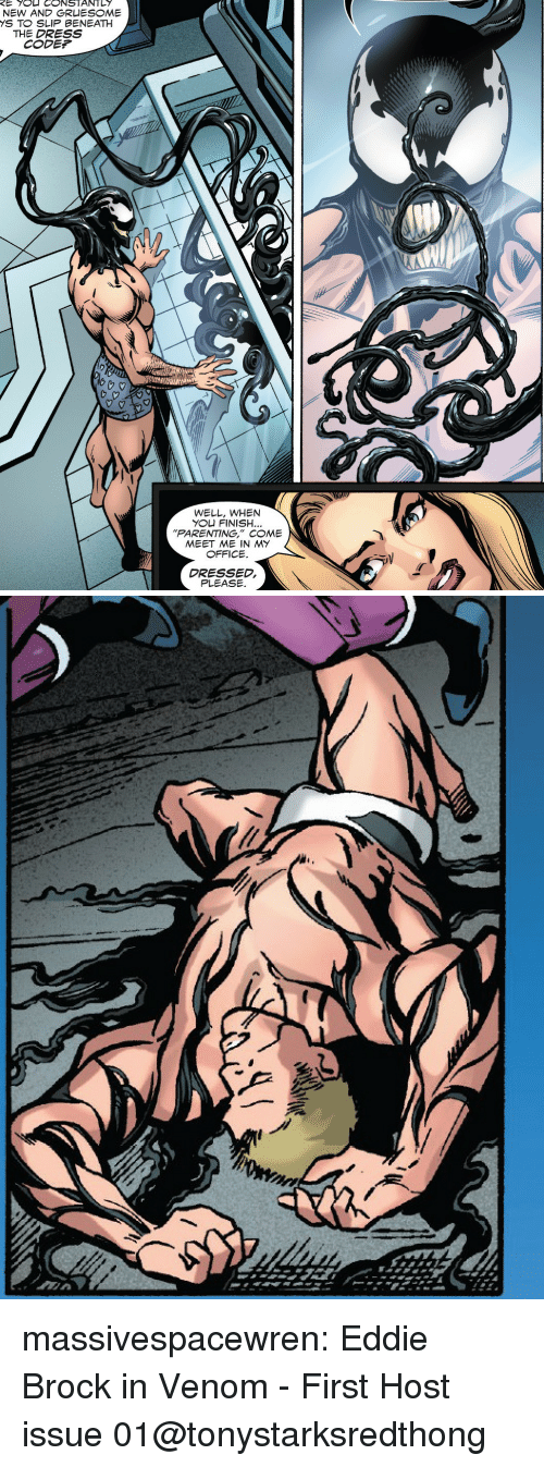 """The Dress, Tumblr, and Yo: E  CONSTANTLY  S TO SLIP BENEATH  THE DRESS  CODEP  WELL, WHEN  YO凵FINISH  PARENTING,"""" COME  MEET ME IN MY  OFFICE.  DRESSED,  PLEASE massivespacewren: Eddie Brock in Venom - First Host issue 01@tonystarksredthong"""