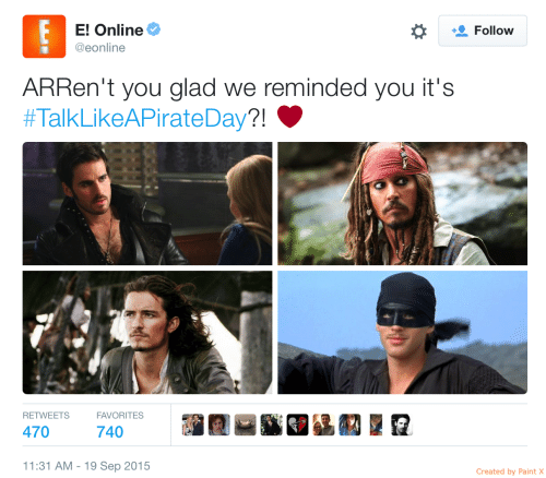 E Online: E E! Online  Follow  @eonline  ARRen't you glad we reminded you it's  #TalkLikeAPirateDay?!  RETWEETS  FAVORITES  740  470  11:31 AM - 19 Sep 2015  Created by Paint X