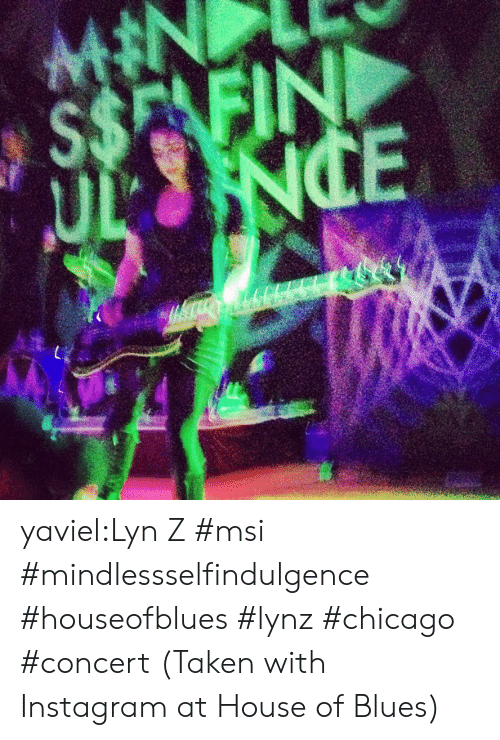 msi: $$E FIN yaviel:Lyn Z #msi #mindlessselfindulgence #houseofblues #lynz #chicago #concert  (Taken with Instagram at House of Blues)