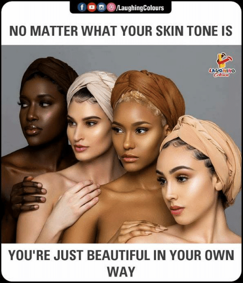 Beautiful, Indianpeoplefacebook, and Skin: , e)/LaughingColours  NO MATTER WHAT YOUR SKIN TONE IS  LAUGHING  YOU'RE JUST BEAUTIFUL IN YOUR OWN  WAY