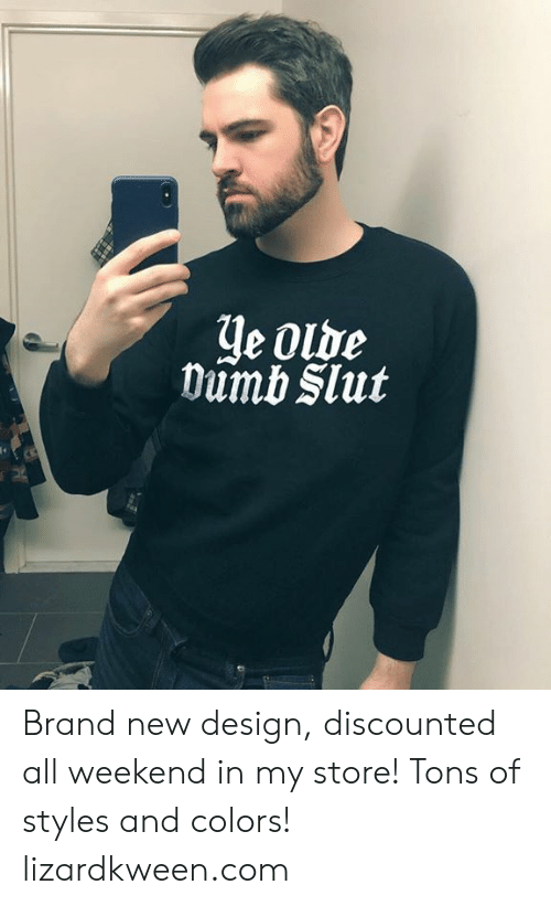 Dumb, Memes, and Design: e Olde  Dumb Slut Brand new design, discounted all weekend in my store! Tons of styles and colors! lizardkween.com