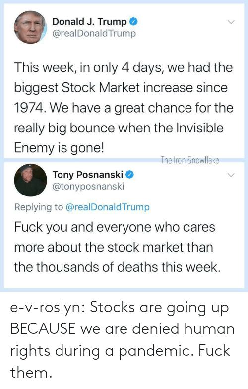 Rights: e-v-roslyn: Stocks are going up BECAUSE we are denied human rights during a pandemic. Fuck them.