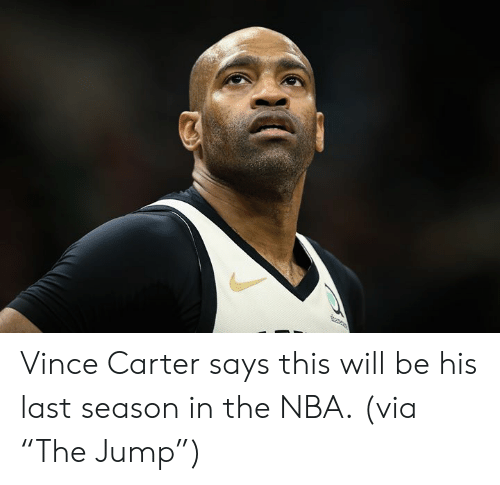 "Nba, Vince Carter, and Via: e Vince Carter says this will be his last season in the NBA.  (via ""The Jump"")"