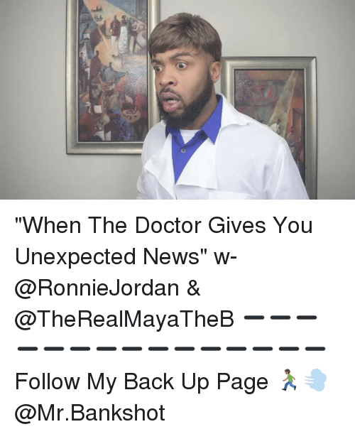 """Unexpectable: e """"When The Doctor Gives You Unexpected News"""" w- @RonnieJordan & @TheRealMayaTheB ➖➖➖➖➖➖➖➖➖➖➖➖➖➖➖ Follow My Back Up Page 🏃🏾💨 @Mr.Bankshot"""