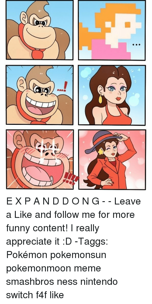 Funny, Meme, and Memes: E X P A N D D O N G - - Leave a Like and follow me for more funny content! I really appreciate it :D -Taggs: Pokémon pokemonsun pokemonmoon meme smashbros ness nintendo switch f4f like