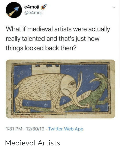 talented: e4moji  @e4moji  What if medieval artists were actually  really talented and that's just how  things looked back then?  DLA Hanne del Cibare  1:31 PM - 12/30/19 · Twitter Web App Medieval Artists