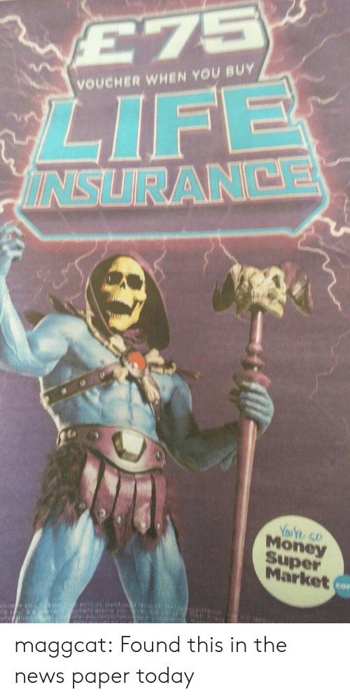 Life, Money, and News: E75  LIFE  ININSURANCE  VOUCHER WHEN YOU BUY  Youte so  Money  Super  Market  la is es i maggcat:  Found this in the news paper today